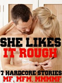 She Likes It Rough! 7 Hardcore Stories MF, MFM, MMMF