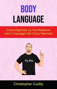 Body Language: Come Migliorare La Tua Relazione Usa Il Linguaggio Del Corpo Nascosto
