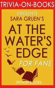 At the Water's Edge: A Novel by Sara Gruen (Trivia-On-Books)