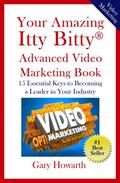 Your Amazing Itty Bitty Advanced Video Marketing Book: 15 Essential Keys to Becoming a Leader in Your Industry
