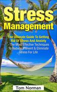 Stress Management: The Ultimate Guide to Getting Rid of Stress and Anxiety - The Most Effective Techniques to Reduce, Prevent & Eliminate Stress for Life