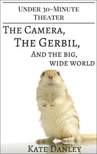 The Camera, the Gerbil, and the Big, Wide World
