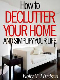 How to Declutter Your Home and Simplify Your Life  Tips and Techniques for a Clutter-Free Home
