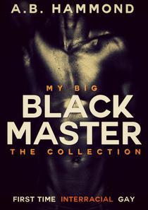 My Big Black Gay Master - The Collection [Gay Interracial BDSM]