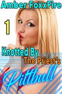 Knotted By The Priest's Pit Bull 1 Bestiality Erotica Bestiality Dog Sex Stories Beastiality Breeding Creampie Bareback Priest Fiction Zoophilia Taboo Erotica