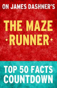 The Maze Runner: Top 50 Facts Countdown