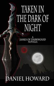 Taken in the Dark of Night: A James of Darkwood Novella