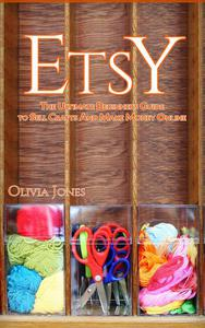 ETSY: The Ultimate Beginners Guide to Sell Crafts And Make Money Online