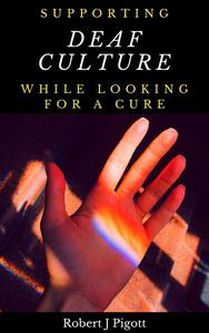 Supporting Deaf Culture Whilst Looking for a Cure: Conflicting Responses to Deafness