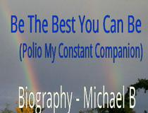 Be The Best You Can Be (Polio My Constant Companion)