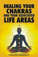 Healing your Chakras and Your Associated Life Areas