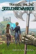 Travail Online: Seelenbewahrer (LitRPG-Serie, Band 1)