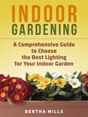 Indoor Gardening: A Comprehensive Guide To Choose The Best Lighting For Your Indoor Garden