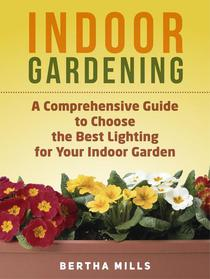 Indoor Gardening: A Comprehensive Guide To Choose The Best Lighting For Your Indoor Garden