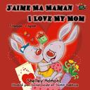 J'aime Ma Maman I Love My Mom: French English Bilingual Edition
