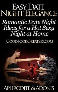 Easy Date Night Elegance - Romantic Date Night Ideas for a Hot Sexy Night at Home