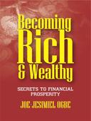 Becoming Rich  And Wealthy: Secrets To Financial Prosperity