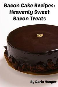 Bacon Cake Recipes: Heavenly Sweet Bacon Treats