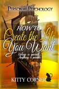 How to Create the Life You Want: Mental Health, Feeling Good, Positive Thinking, Self-Esteem