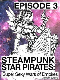 Steampunk Star Pirates: Super Sexy Wars of Empires Episode 3