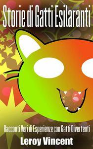 Storie di Gatti Esilaranti: Racconti Veri di Esperienze con Gatti Divertenti