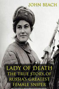 Lady of Death : The True Story of Russia's Greatest Female Sniper