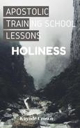 Apostolic Training School Lessons: Holiness