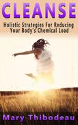 Cleanse:  Holistic Strategies for Reducing Your Body's Chemical Load