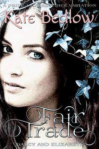 Darcy and Elizabeth: Fair Trade (A Pride and Prejudice Variation)