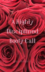 A Highly Disciplined Bootycall