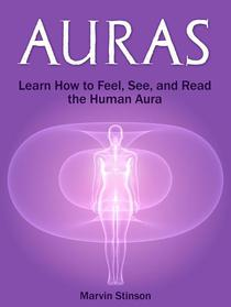 Auras: Learn How to Feel, See, and Read the Human Aura