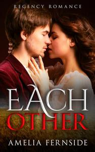 Regency Romance: Each Other
