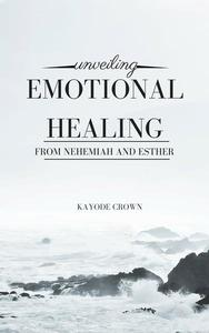 Unveiling Emotional Healing From Nehemiah and Esther