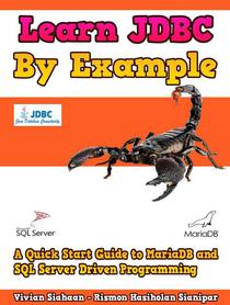 Learn Jdbc By Example: A Quick Start Guide to MariaDB and SQL Server Driven Programming