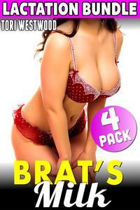 Brat's Milk : 4 Pack Lactation Bundle (Lactation Milking Erotica Suckling XXX Collection Erotica Bundle)