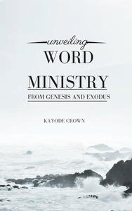 Unveiling Word Ministry From Genesis and Exodus