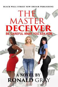 The Master Deceiver Be Careful What You Ask For