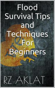 Flood Survival Tips and Techniques For Beginners