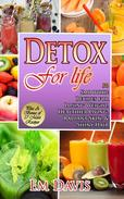 Detox for Life  56 Smoothie Recipes for Losing Weight, Healthier Living, Radiant Skin, & Shiny Hair Plus Bonus Recipes