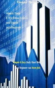 How to Trade ETF's Forex Futures and Stocks as a Beginner