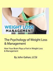 The Psychology of Weight Loss & Management How Your Brain Plays a Part in Weight Loss & Management