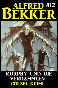 Alfred Bekker Grusel-Krimi #12: Murphy und die Verdammten