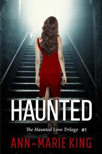 Haunted (The Haunted Love Trilogy, Book 1)