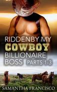 Ridden By My Cowboy Billionaire Boss, Parts 1-3