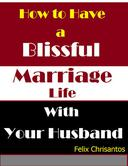 How to Have a Blissful Marriage Life With Your Husband