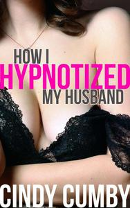How I Hypnotizd My Husband