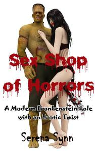 Sex Shop of Horrors: A Modern Frankenstein Tale  With an Erotic Twist
