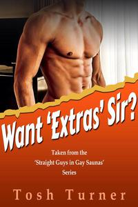 Want 'Extras' Sir? Taken from the 'Straight Guys in Gay Saunas' Series