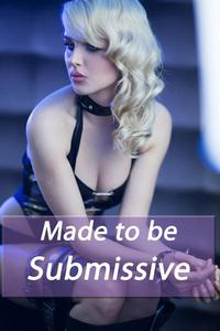 Made to be...Submissive
