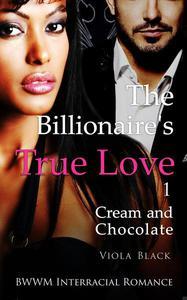 The Billionaire's True Love 1: Cream and Chocolate (BWWM Interracial Romance)